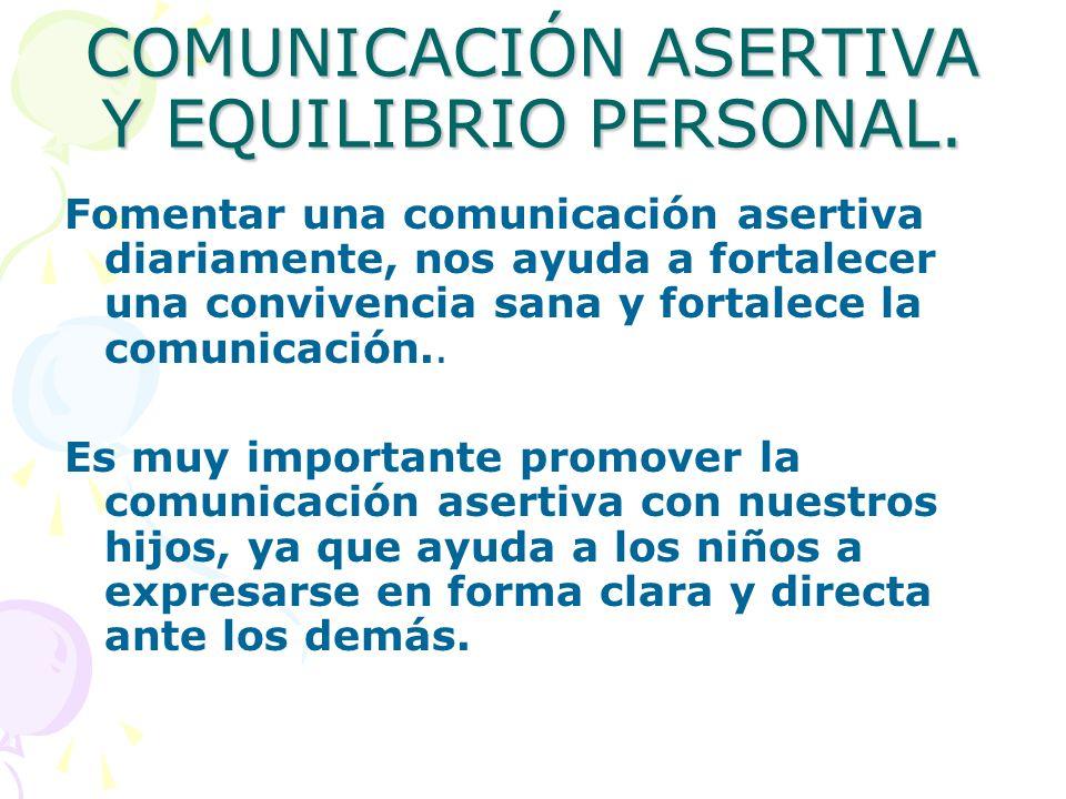 COMUNICACIÓN ASERTIVA Y EQUILIBRIO PERSONAL. Fomentar una comunicación asertiva diariamente, nos ayuda a fortalecer una convivencia sana y fortalece l