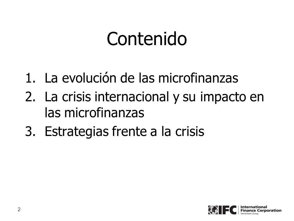 2 Contenido 1.La evolución de las microfinanzas 2.La crisis internacional y su impacto en las microfinanzas 3.Estrategias frente a la crisis