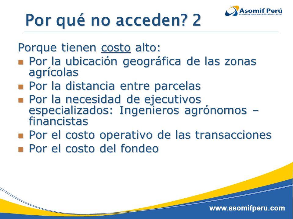www.asomifperu.com Por qué no acceden? 2 Porque tienen costo alto: Por la ubicación geográfica de las zonas agrícolas Por la ubicación geográfica de l