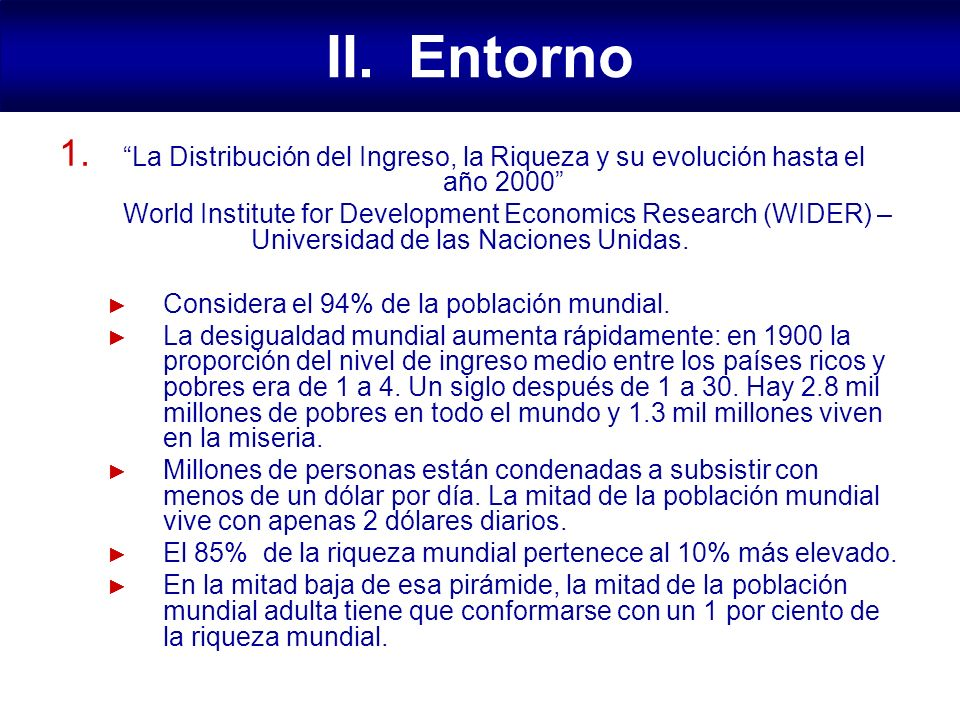 1. La Distribución del Ingreso, la Riqueza y su evolución hasta el año 2000 World Institute for Development Economics Research (WIDER) – Universidad d