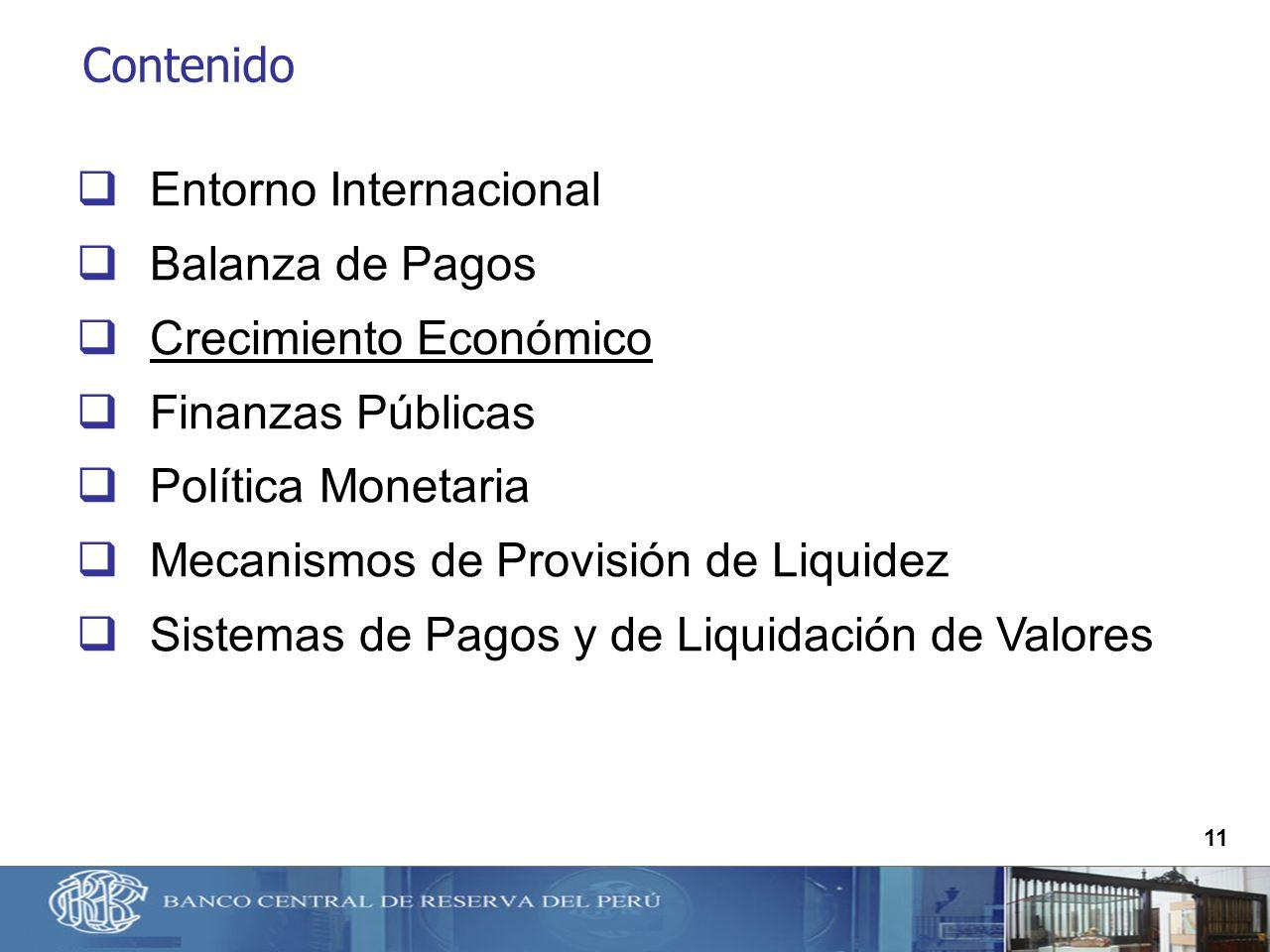11 Contenido Entorno Internacional Balanza de Pagos Crecimiento Económico Finanzas Públicas Política Monetaria Mecanismos de Provisión de Liquidez Sis