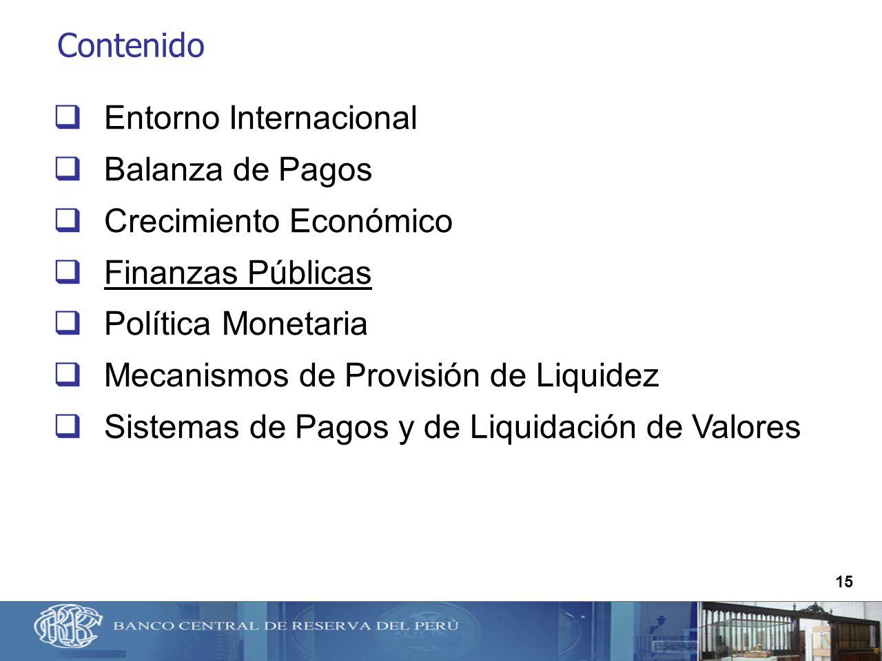 15 Contenido Entorno Internacional Balanza de Pagos Crecimiento Económico Finanzas Públicas Política Monetaria Mecanismos de Provisión de Liquidez Sis