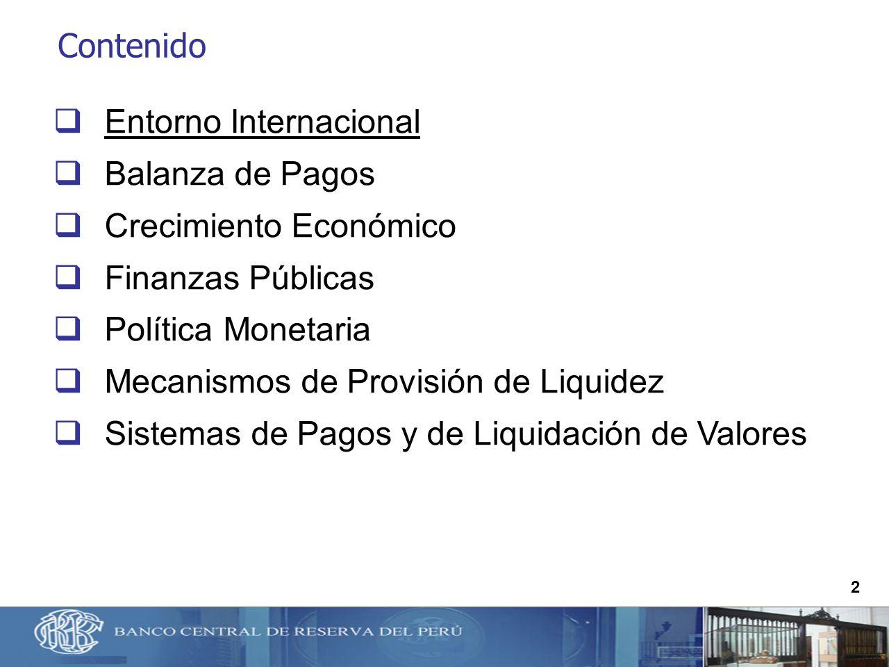 2 Contenido Entorno Internacional Balanza de Pagos Crecimiento Económico Finanzas Públicas Política Monetaria Mecanismos de Provisión de Liquidez Sist