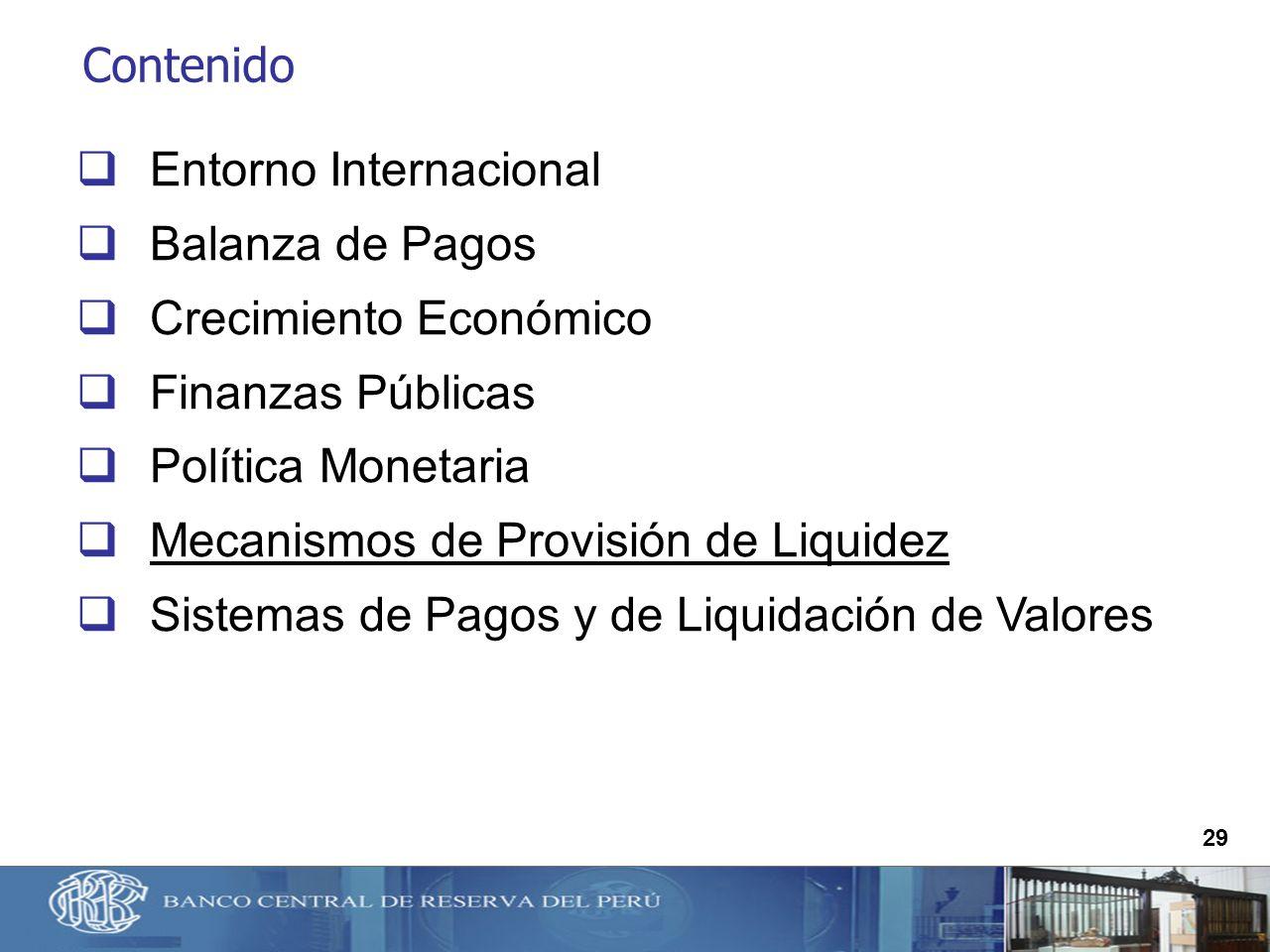 29 Contenido Entorno Internacional Balanza de Pagos Crecimiento Económico Finanzas Públicas Política Monetaria Mecanismos de Provisión de Liquidez Sis
