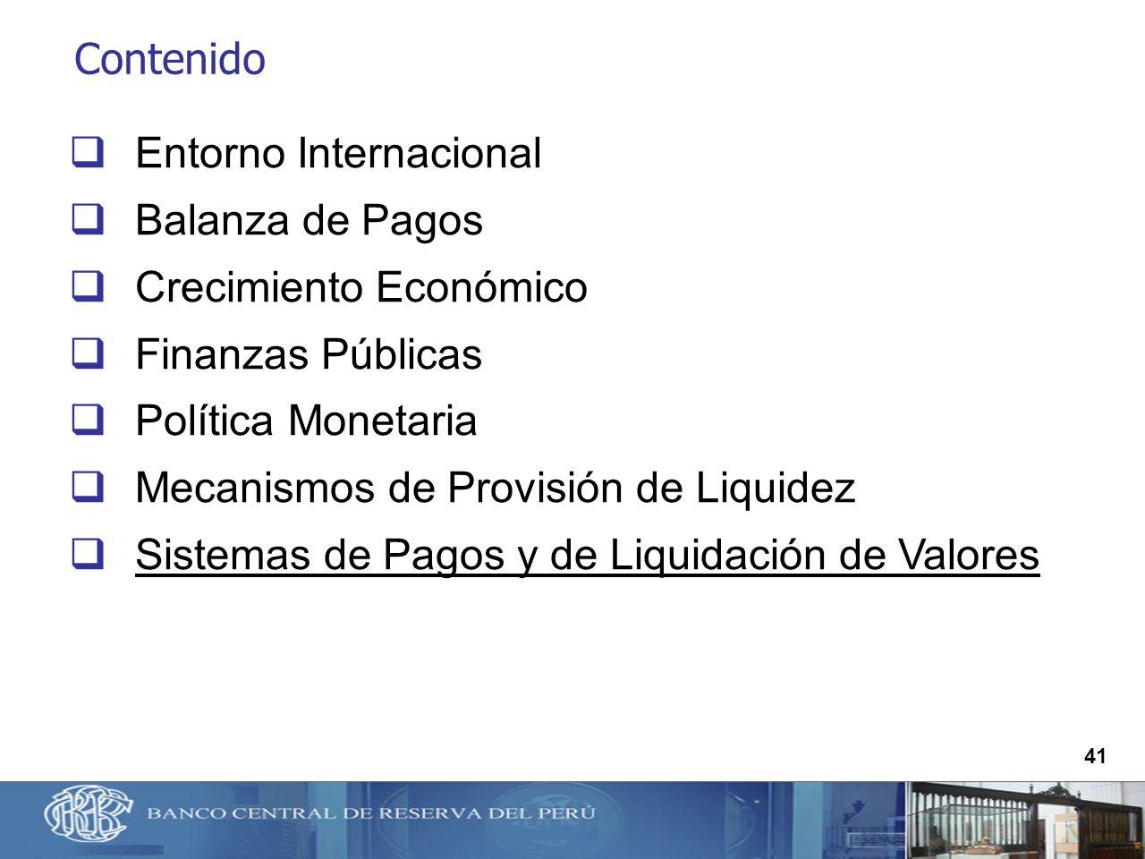 41 Contenido Entorno Internacional Balanza de Pagos Crecimiento Económico Finanzas Públicas Política Monetaria Mecanismos de Provisión de Liquidez Sis