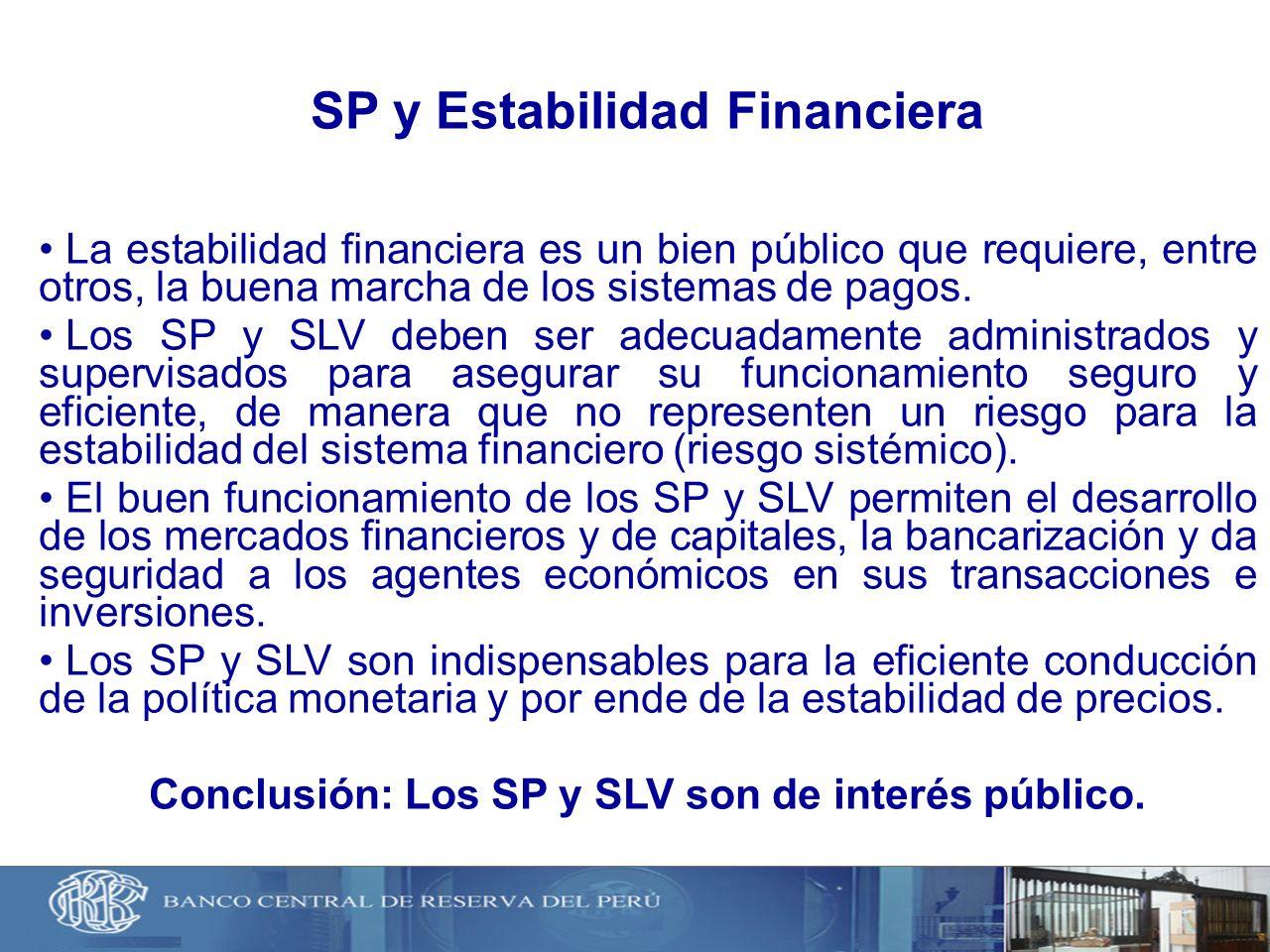SP y Estabilidad Financiera La estabilidad financiera es un bien público que requiere, entre otros, la buena marcha de los sistemas de pagos. Los SP y
