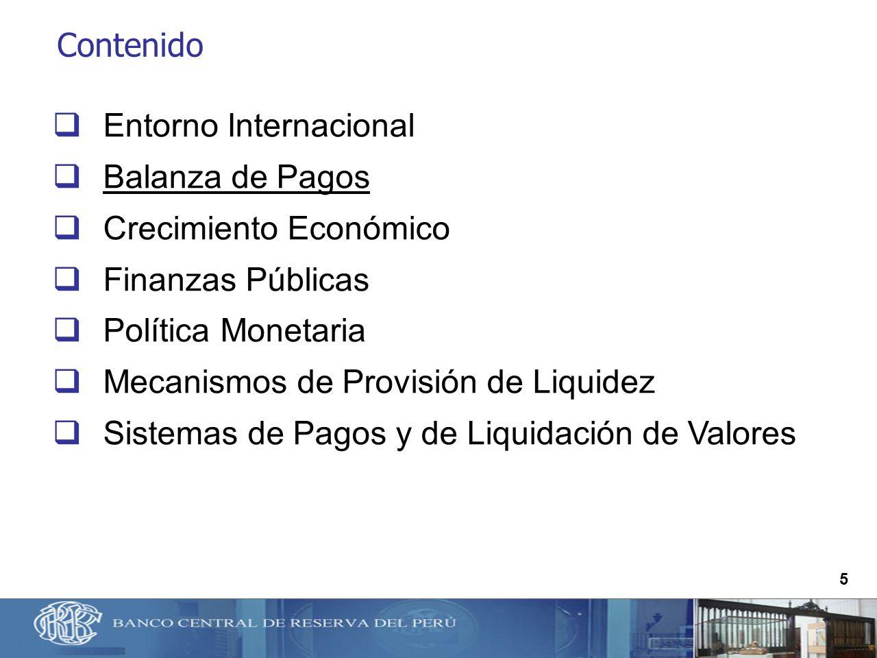 5 Contenido Entorno Internacional Balanza de Pagos Crecimiento Económico Finanzas Públicas Política Monetaria Mecanismos de Provisión de Liquidez Sist