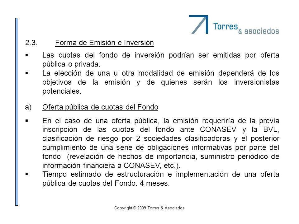Copyright ® 2009 Torres & Asociados 2.3.Forma de Emisión e Inversión Las cuotas del fondo de inversión podrían ser emitidas por oferta pública o priva