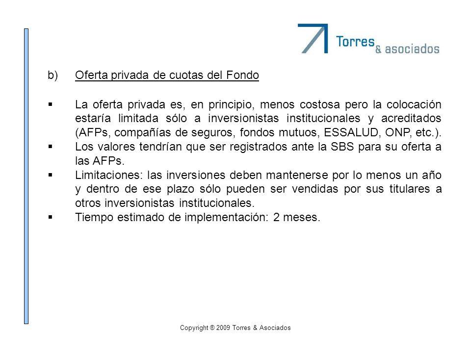 Copyright ® 2009 Torres & Asociados b)Oferta privada de cuotas del Fondo La oferta privada es, en principio, menos costosa pero la colocación estaría