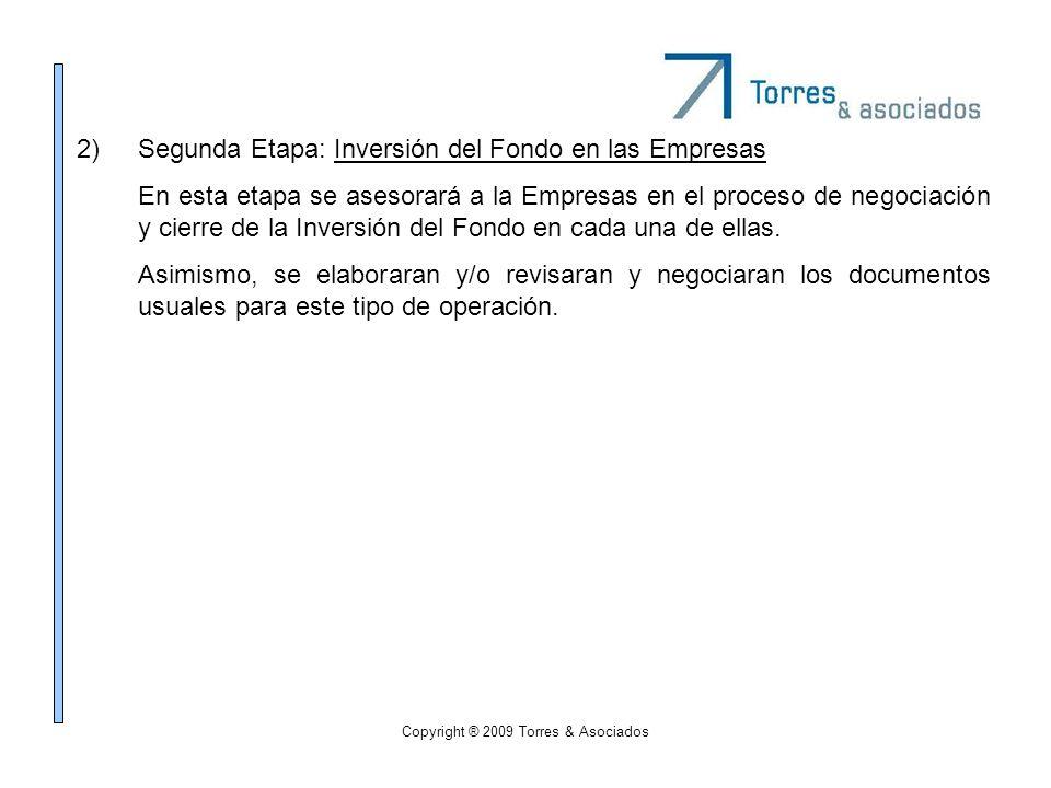 Copyright ® 2009 Torres & Asociados 2)Segunda Etapa: Inversión del Fondo en las Empresas En esta etapa se asesorará a la Empresas en el proceso de neg