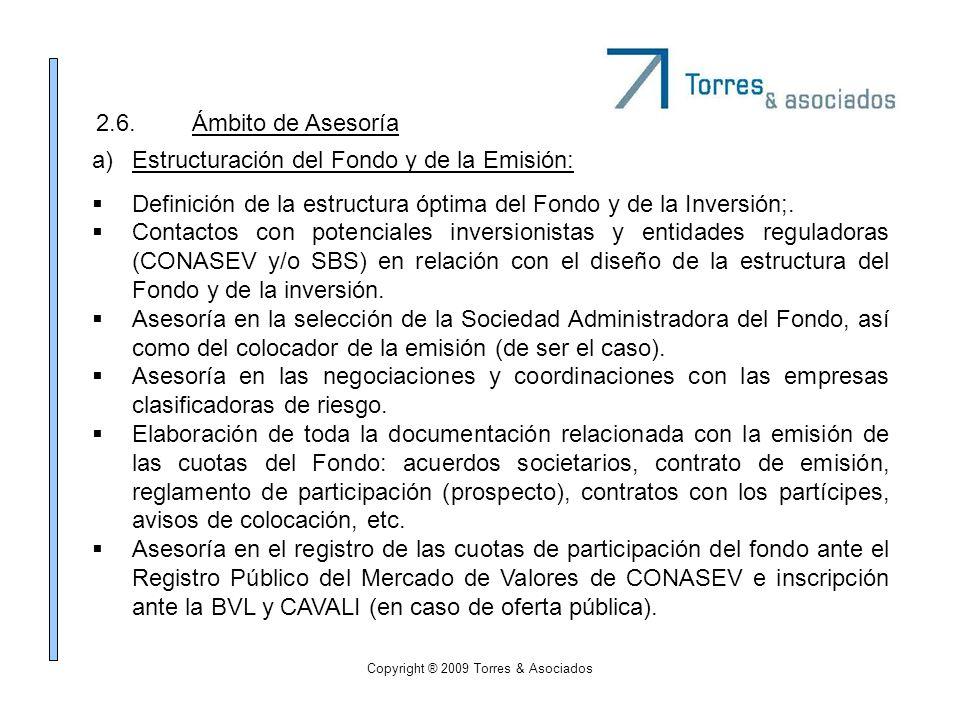 Copyright ® 2009 Torres & Asociados 2.6.Ámbito de Asesoría a)Estructuración del Fondo y de la Emisión: Definición de la estructura óptima del Fondo y