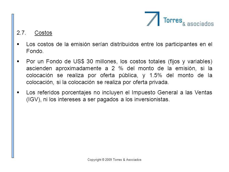 Copyright ® 2009 Torres & Asociados 2.7.Costos Los costos de la emisión serían distribuidos entre los participantes en el Fondo. Por un Fondo de US$ 3