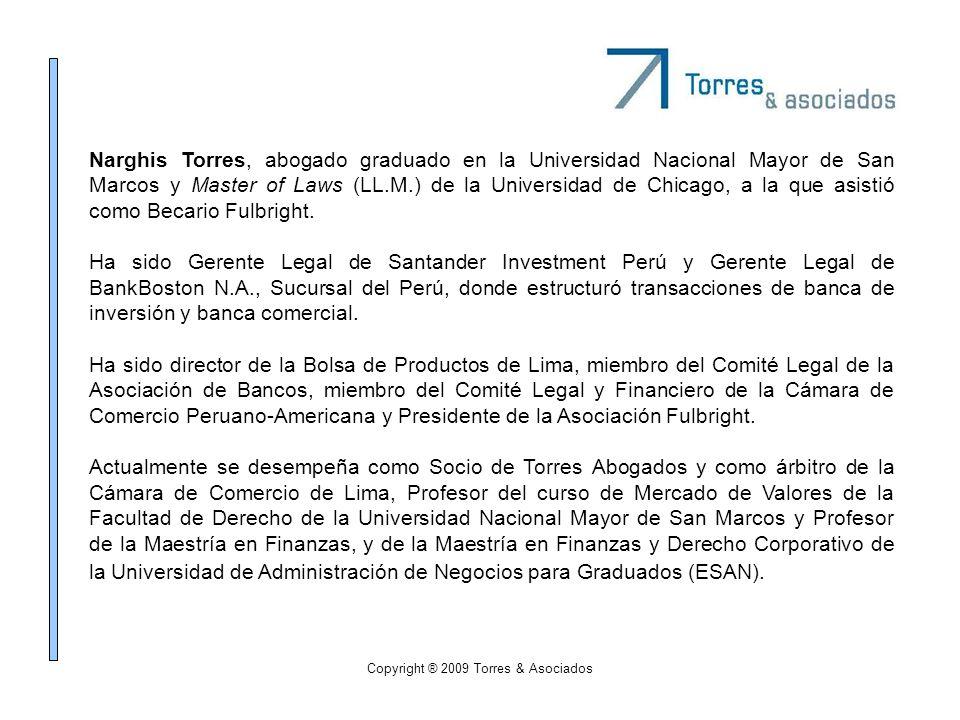 Copyright ® 2009 Torres & Asociados Narghis Torres, abogado graduado en la Universidad Nacional Mayor de San Marcos y Master of Laws (LL.M.) de la Uni