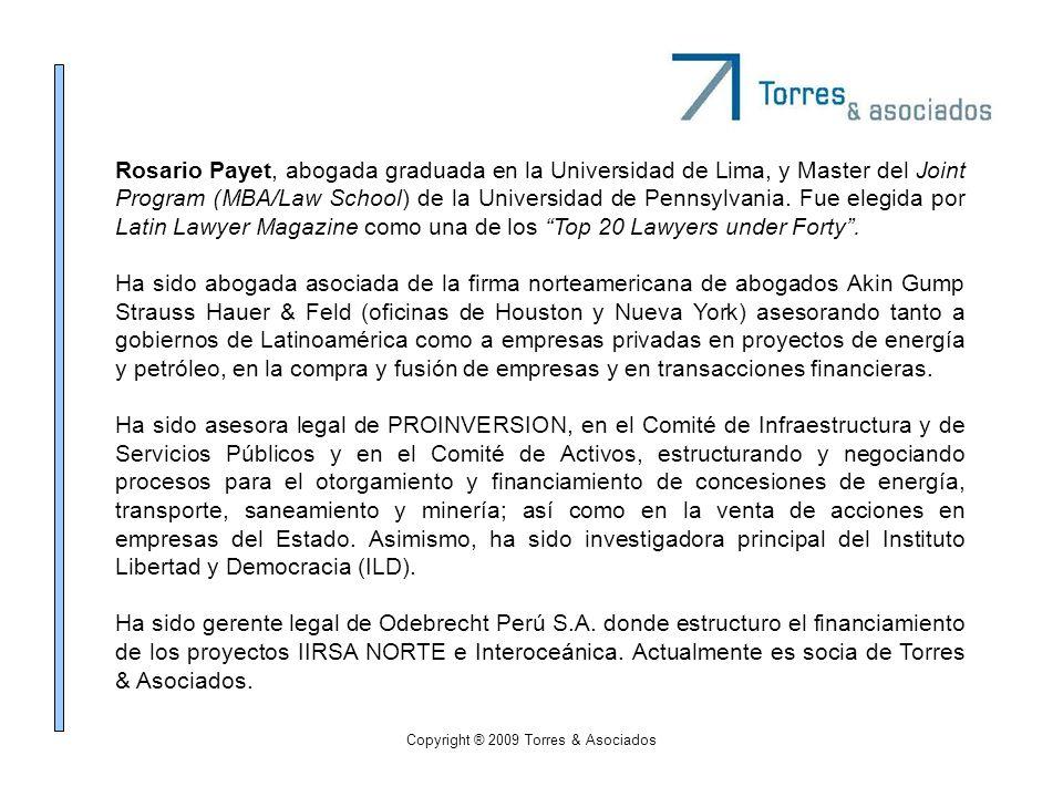Copyright ® 2009 Torres & Asociados Rosario Payet, abogada graduada en la Universidad de Lima, y Master del Joint Program (MBA/Law School) de la Unive