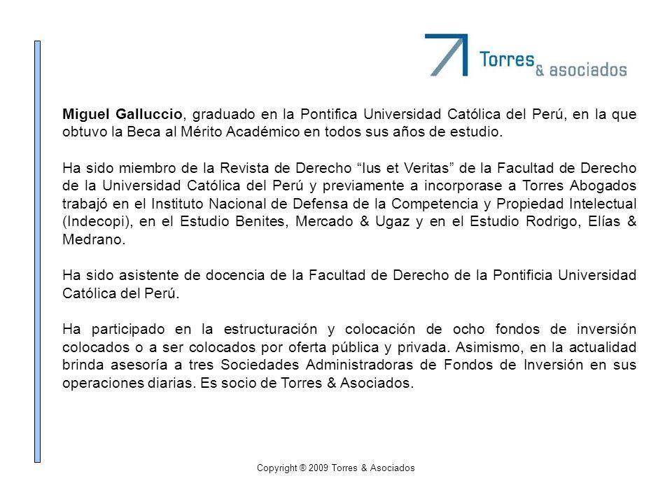 Copyright ® 2009 Torres & Asociados Miguel Galluccio, graduado en la Pontifica Universidad Católica del Perú, en la que obtuvo la Beca al Mérito Acadé