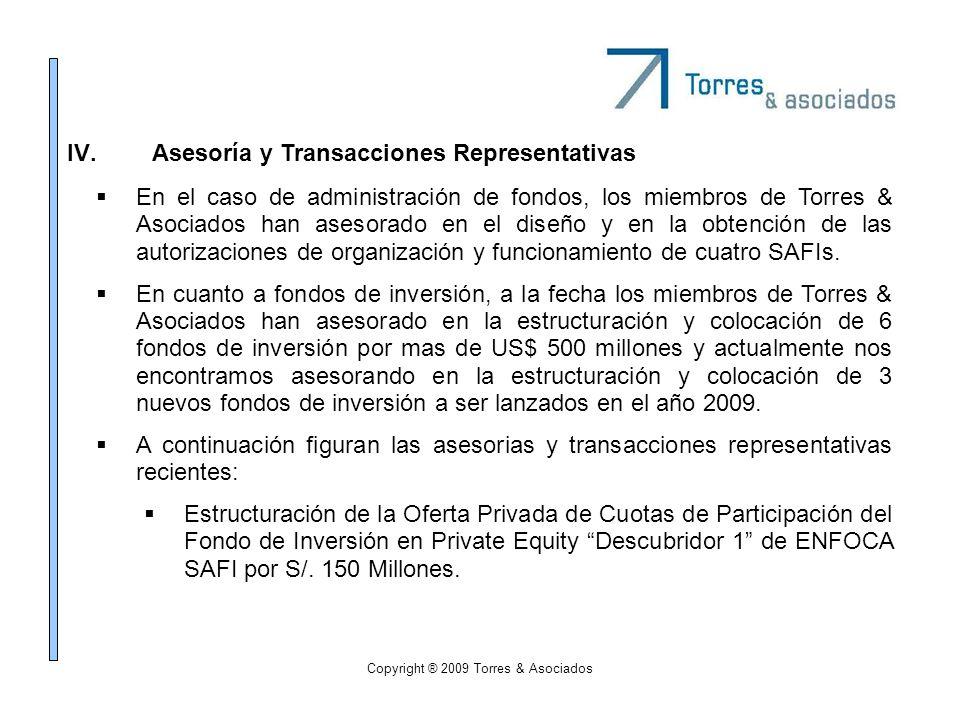 Copyright ® 2009 Torres & Asociados IV.Asesoría y Transacciones Representativas En el caso de administración de fondos, los miembros de Torres & Asoci