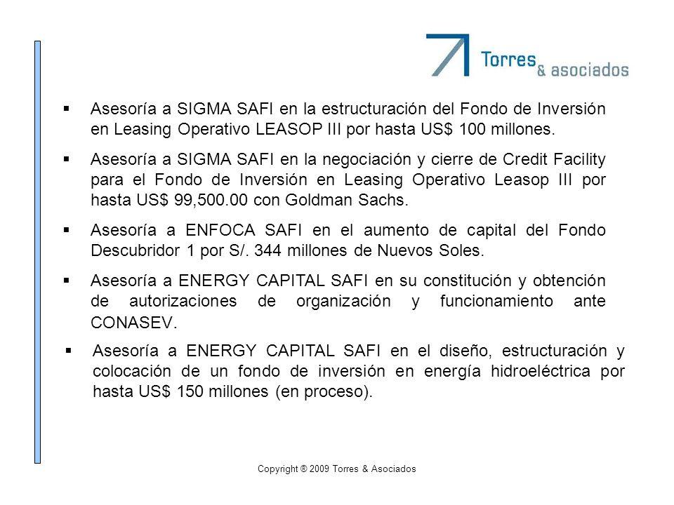 Copyright ® 2009 Torres & Asociados Asesoría a SIGMA SAFI en la estructuración del Fondo de Inversión en Leasing Operativo LEASOP III por hasta US$ 10