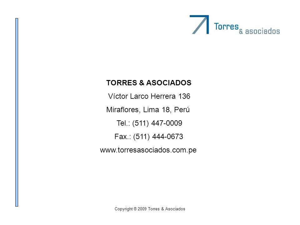 Copyright ® 2009 Torres & Asociados TORRES & ASOCIADOS Víctor Larco Herrera 136 Miraflores, Lima 18, Perú Tel.: (511) 447-0009 Fax.: (511) 444-0673 ww