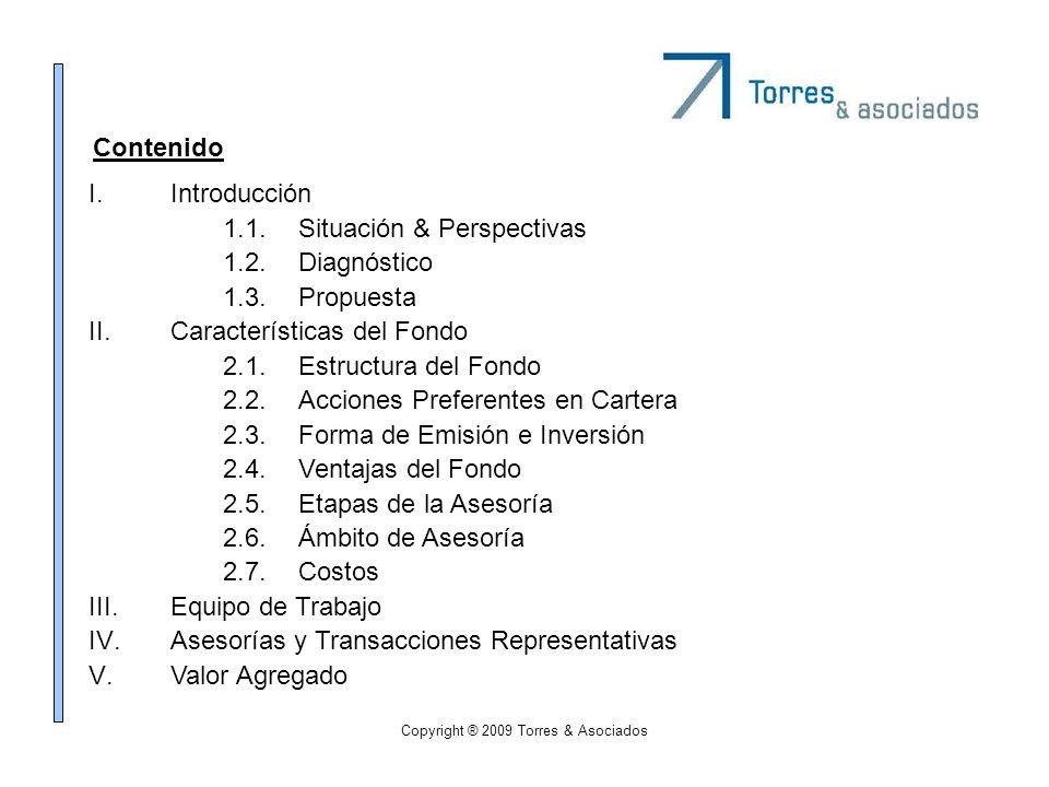 Copyright ® 2009 Torres & Asociados I.Introducción 1.1.Situación & Perspectivas 1.2.Diagnóstico 1.3.Propuesta II.Características del Fondo 2.1.Estruct