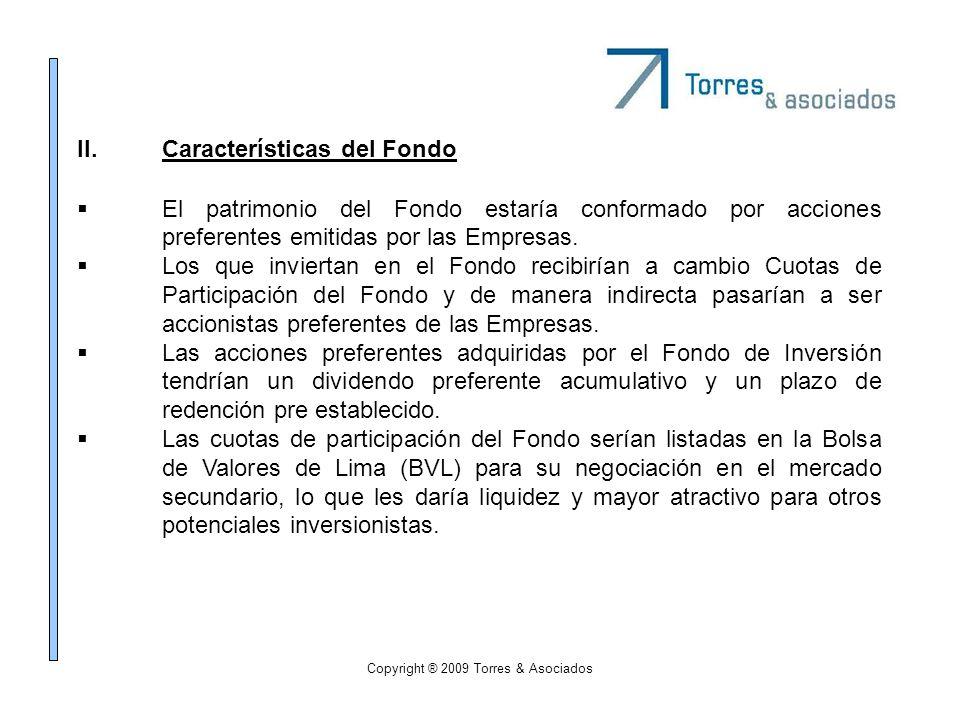 Copyright ® 2009 Torres & Asociados II.Características del Fondo El patrimonio del Fondo estaría conformado por acciones preferentes emitidas por las