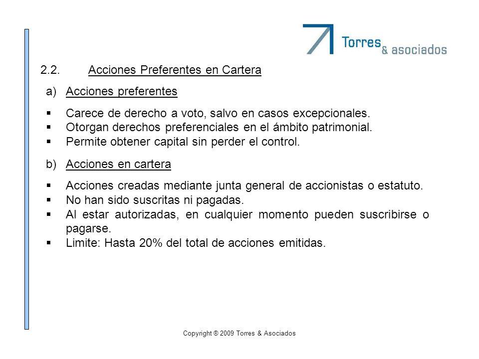Copyright ® 2009 Torres & Asociados 2.2.Acciones Preferentes en Cartera a)Acciones preferentes Carece de derecho a voto, salvo en casos excepcionales.