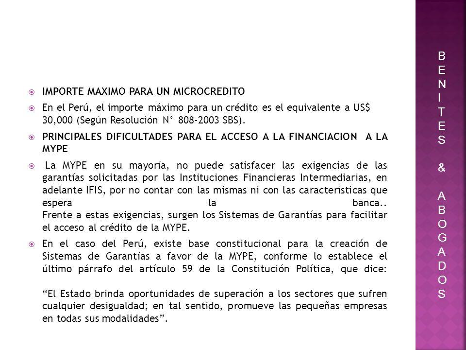 IMPORTE MAXIMO PARA UN MICROCREDITO En el Perú, el importe máximo para un crédito es el equivalente a US$ 30,000 (Según Resolución N° 808-2003 SBS). P