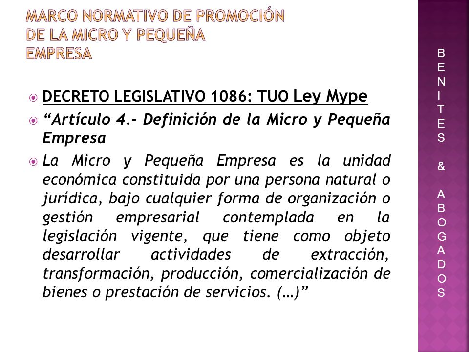 DECRETO LEGISLATIVO 1086: TUO Ley Mype Artículo 4.- Definición de la Micro y Pequeña Empresa La Micro y Pequeña Empresa es la unidad económica constit