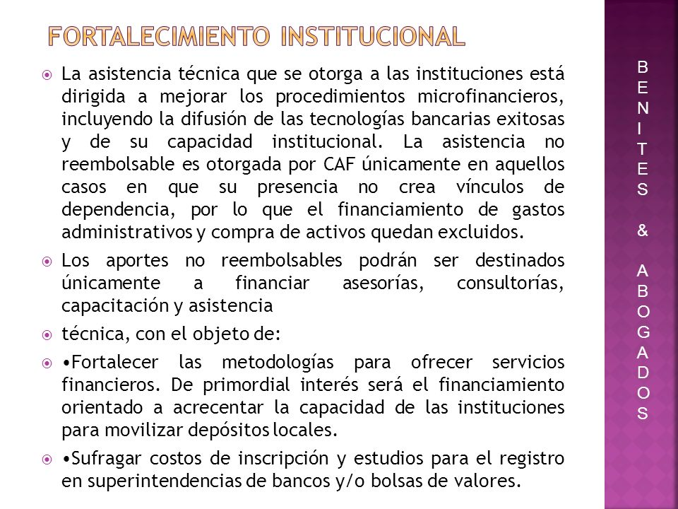 La asistencia técnica que se otorga a las instituciones está dirigida a mejorar los procedimientos microfinancieros, incluyendo la difusión de las tec
