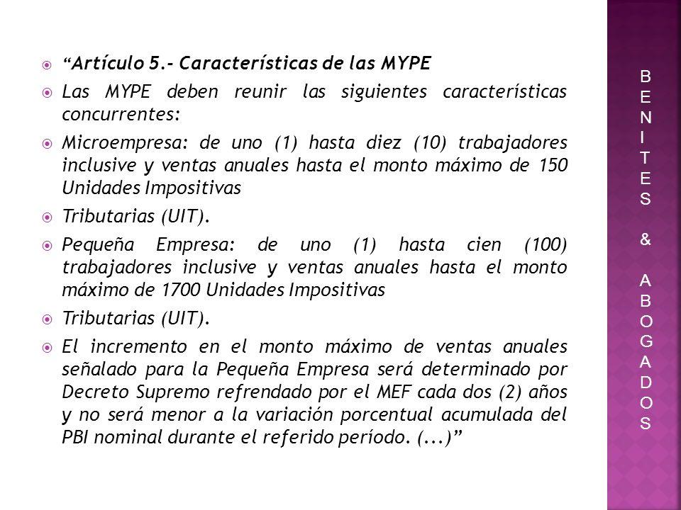 Artículo 5.- Características de las MYPE Las MYPE deben reunir las siguientes características concurrentes: Microempresa: de uno (1) hasta diez (10) t