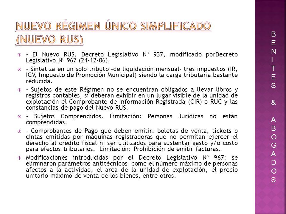 - El Nuevo RUS, Decreto Legislativo Nº 937, modificado porDecreto Legislativo Nº 967 (24-12-06). - Sintetiza en un solo tributo –de liquidación mensua