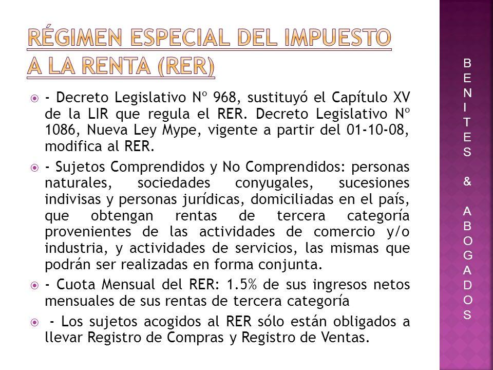 - Decreto Legislativo Nº 968, sustituyó el Capítulo XV de la LIR que regula el RER. Decreto Legislativo Nº 1086, Nueva Ley Mype, vigente a partir del