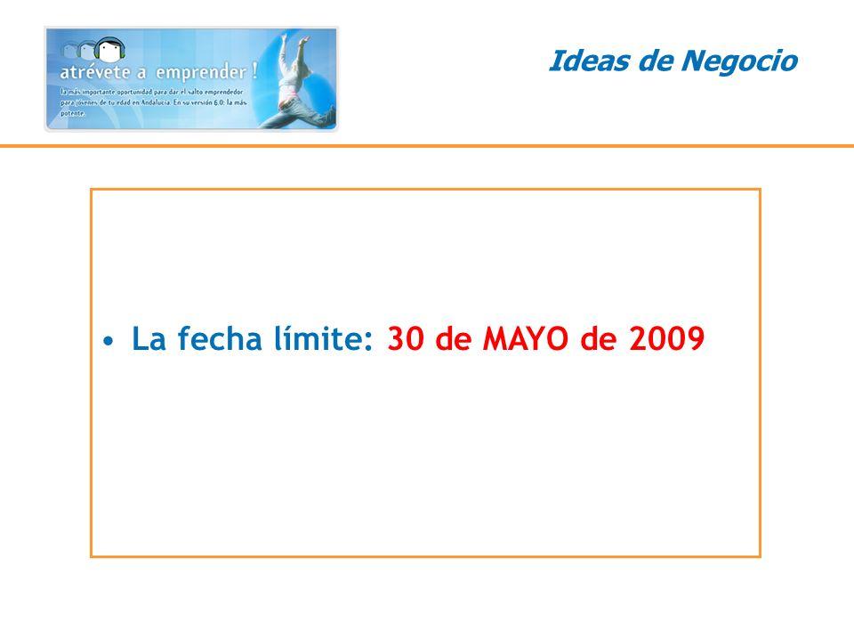 La fecha límite: 30 de MAYO de 2009 Ideas de Negocio