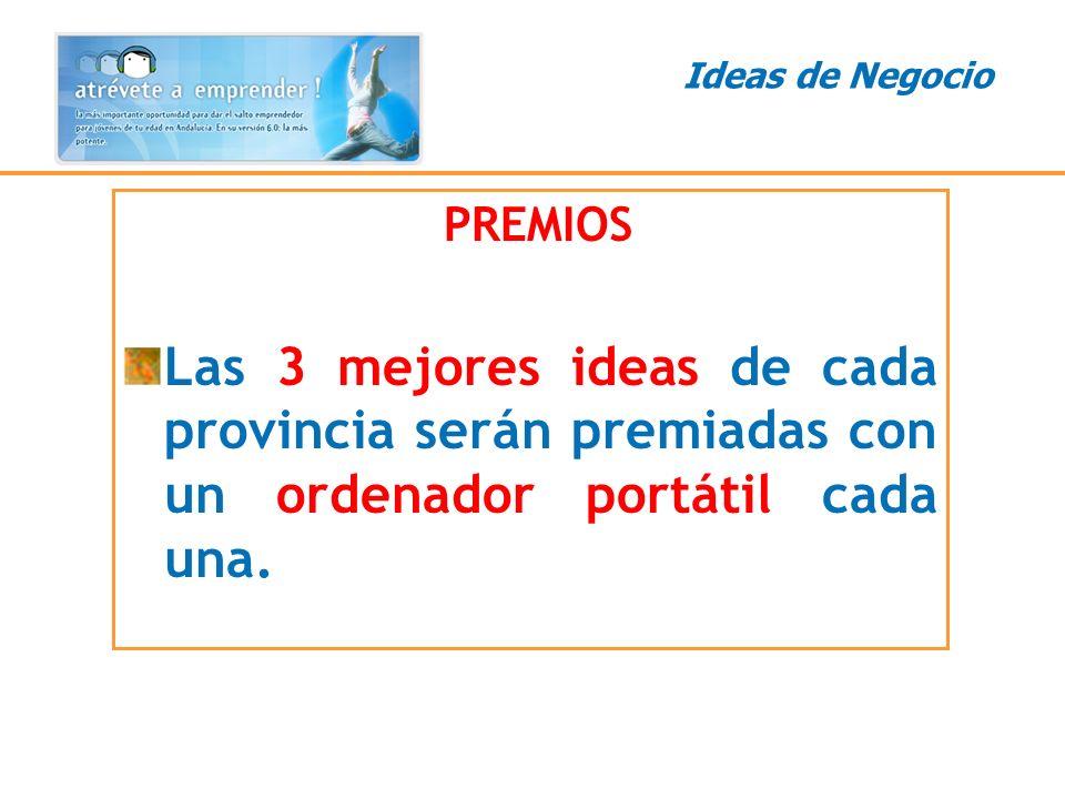 PREMIOS Las 3 mejores ideas de cada provincia serán premiadas con un ordenador portátil cada una. Ideas de Negocio