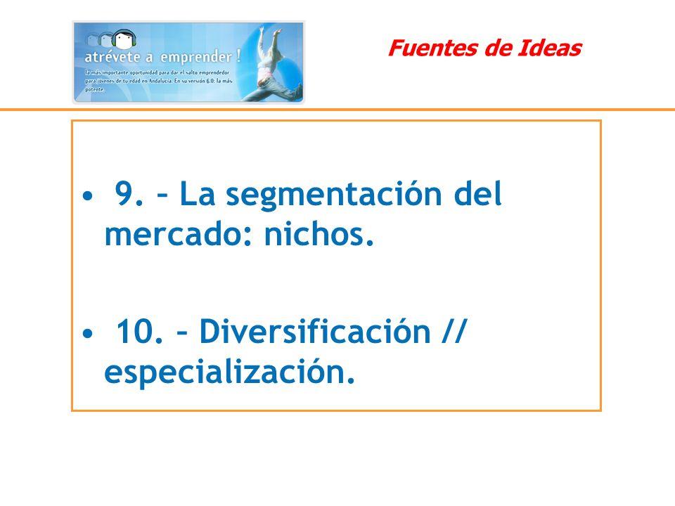 9. – La segmentación del mercado: nichos. 10. – Diversificación // especialización. Fuentes de Ideas