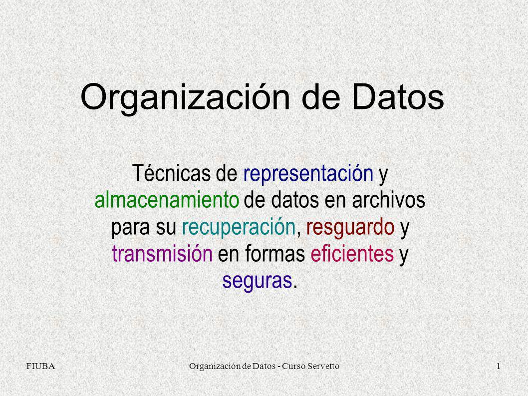 FIUBAOrganización de Datos - Curso Servetto1 Organización de Datos Técnicas de representación y almacenamiento de datos en archivos para su recuperaci