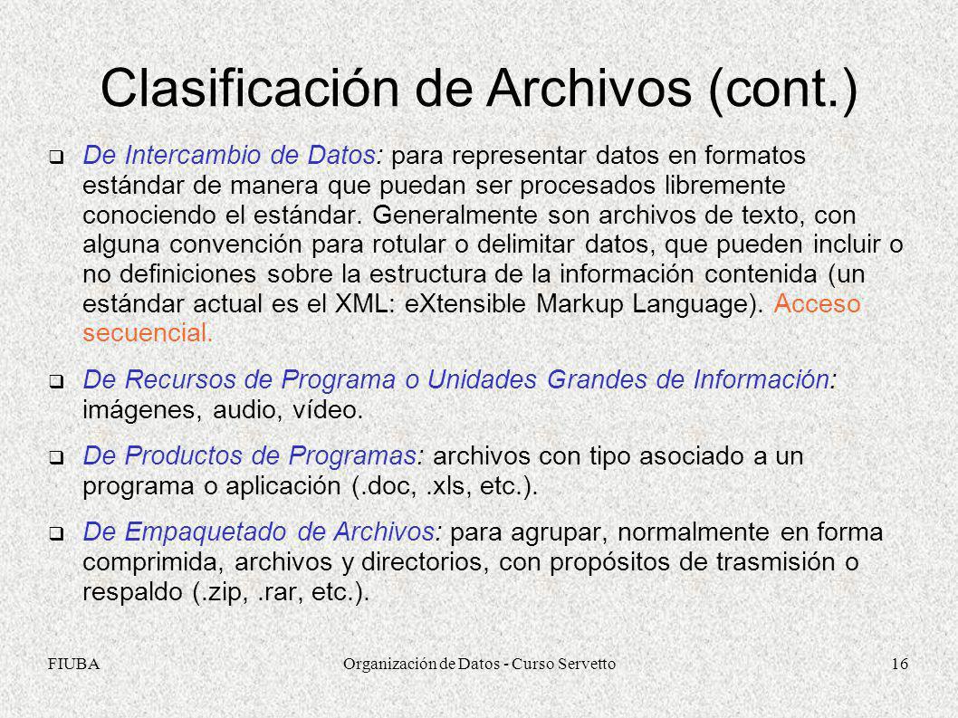 FIUBAOrganización de Datos - Curso Servetto16 Clasificación de Archivos (cont.) De Intercambio de Datos: para representar datos en formatos estándar d