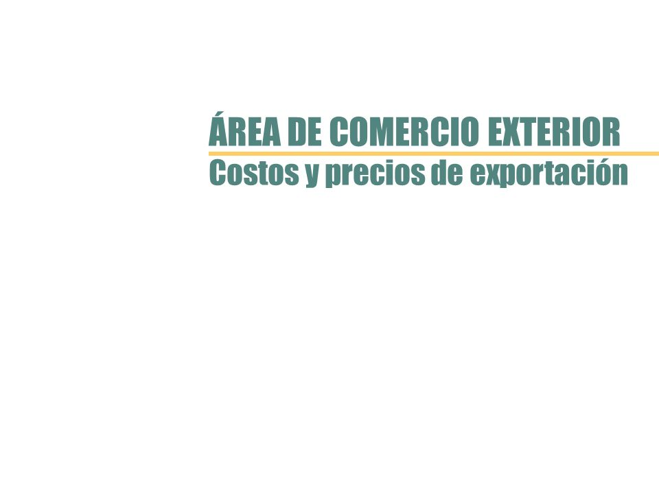 ÁREA DE COMERCIO EXTERIOR Costos y precios de exportación
