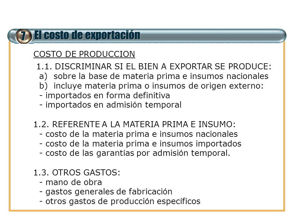 7 El costo de exportación 1. COSTO DE PRODUCCION 1.1. DISCRIMINAR SI EL BIEN A EXPORTAR SE PRODUCE: a) a)sobre la base de materia prima e insumos naci