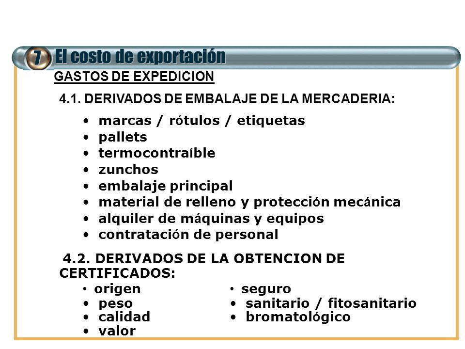 7 El costo de exportación 4. GASTOS DE EXPEDICION 4.1. DERIVADOS DE EMBALAJE DE LA MERCADERIA: marcas / r ó tulos / etiquetas pallets termocontra í bl