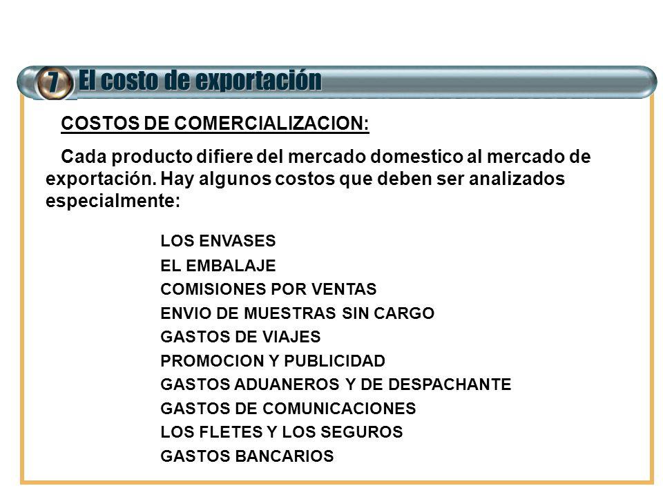 7 El costo de exportación COSTOS DE COMERCIALIZACION: Cada producto difiere del mercado domestico al mercado de exportación. Hay algunos costos que de