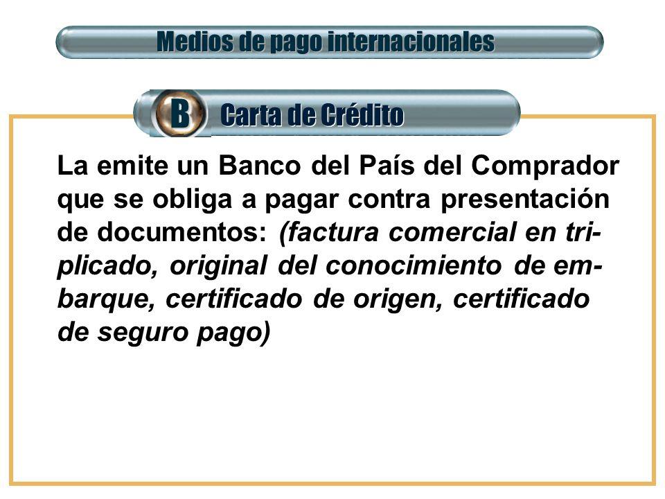 Carta de Crédito BB Medios de pago internacionales La emite un Banco del País del Comprador que se obliga a pagar contra presentación de documentos: (