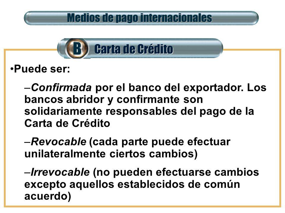 Carta de Crédito BB Medios de pago internacionales Puede ser: – –Confirmada por el banco del exportador. Los bancos abridor y confirmante son solidari
