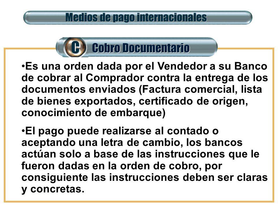 Cobro Documentario CC Medios de pago internacionales Es una orden dada por el Vendedor a su Banco de cobrar al Comprador contra la entrega de los docu