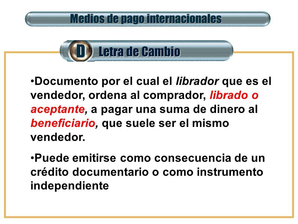 Letra de Cambio DD Medios de pago internacionales Documento por el cual el librador que es el vendedor, ordena al comprador, librado o aceptante, a pa