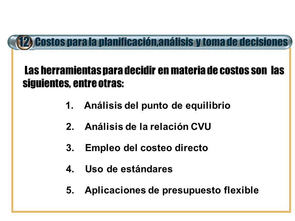 Costos para la planificación,análisis y toma de decisiones 12 Las herramientas para decidir en materia de costos son las siguientes, entre otras: 1. A