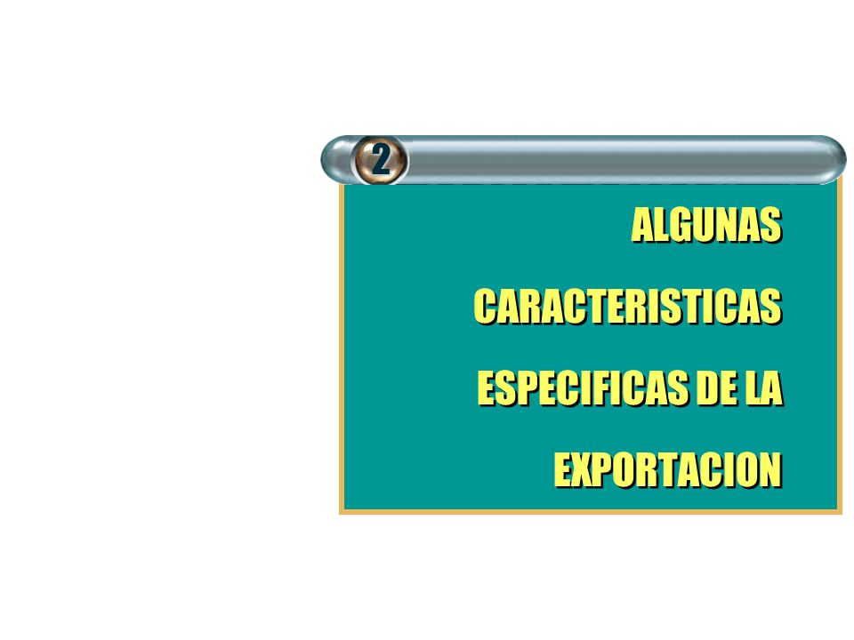 ALGUNAS CARACTERISTICAS ESPECIFICAS DE LA EXPORTACION ALGUNAS CARACTERISTICAS ESPECIFICAS DE LA EXPORTACION2