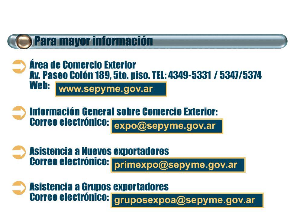 Para mayor información.. Información General sobre Comercio Exterior: Correo electrónico: Área de Comercio Exterior Av. Paseo Colón 189, 5to. piso. TE