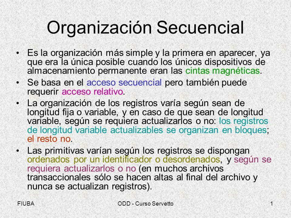 FIUBAODD - Curso Servetto1 Organización Secuencial Es la organización más simple y la primera en aparecer, ya que era la única posible cuando los únic