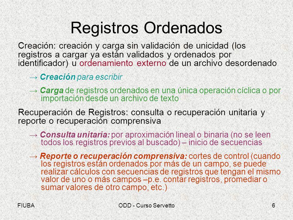 FIUBAODD - Curso Servetto6 Registros Ordenados Creación: creación y carga sin validación de unicidad (los registros a cargar ya están validados y orde