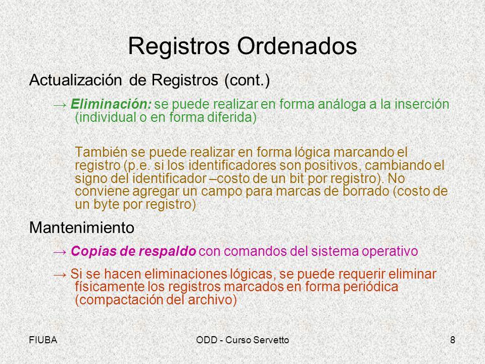 FIUBAODD - Curso Servetto8 Registros Ordenados Actualización de Registros (cont.) Eliminación: se puede realizar en forma análoga a la inserción (indi